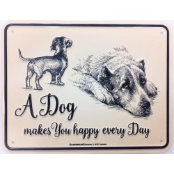 Schild - A Dog makes you happy every Day