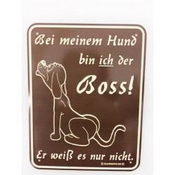 Schild - Bei meinem Hund bin ich der Boss